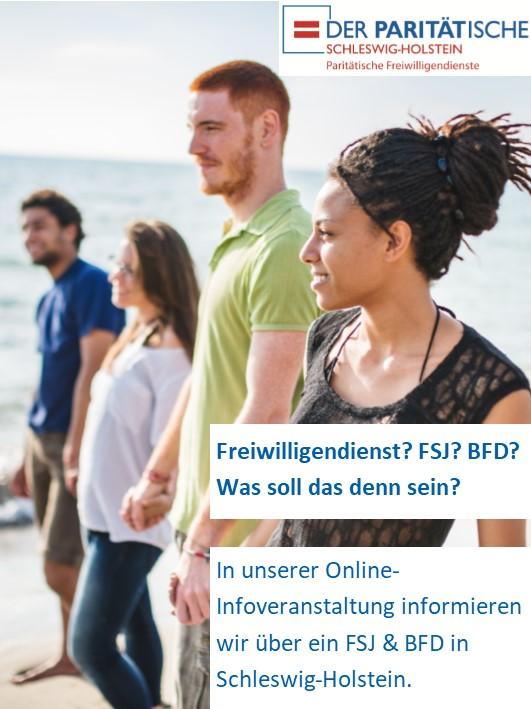 """heterogene Gruppe von vier jungen Menschen, die sich an den Händen halten. Im Hintergrund ist das Meer zu sehen. Oben rechts im Bild ist das Logo der Pariätischen Freiwilligendienste Schleswig-Holstein. Unten rechts im Bild sind die Schlagwörter """"Freiwilligendienst, FSJ, BFD"""" mit Fragezeichen aufgezählt. Dazu steht die Frage """"Was soll das denn sein?"""". Darunter ist der Text """"In unserer Online-Infoveranstaltung informieren wir über ein FSJ und BFD in Schleswig-Holstein."""""""